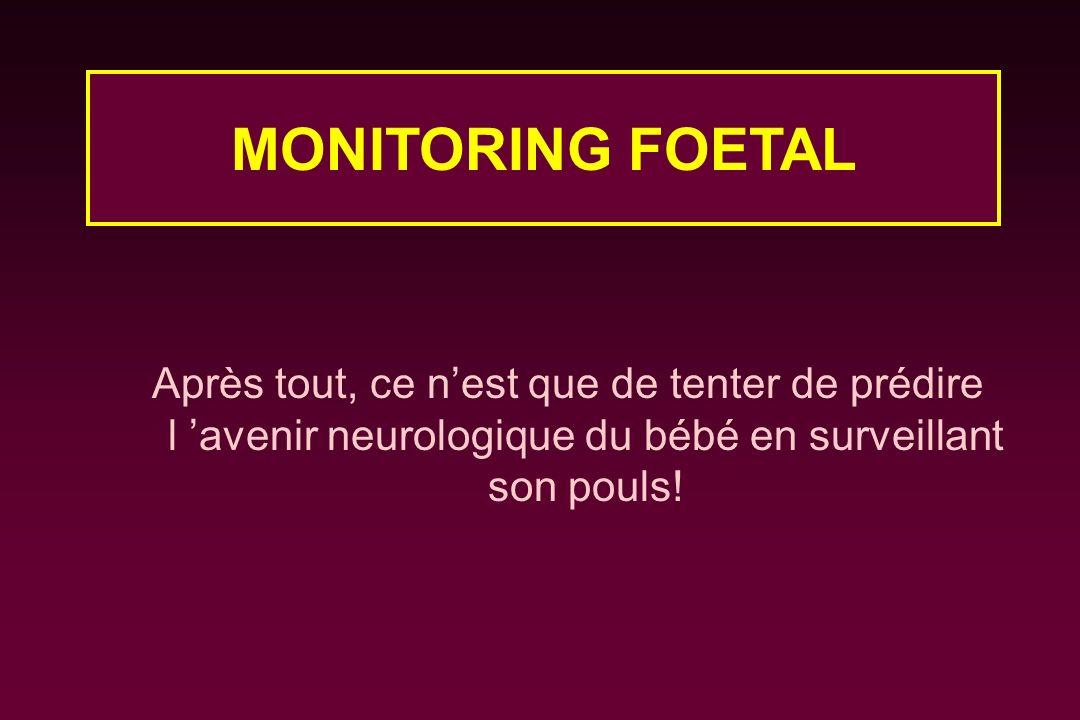 Après tout, ce nest que de tenter de prédire l avenir neurologique du bébé en surveillant son pouls! MONITORING FOETAL