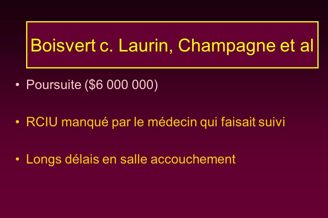 Poursuite ($6 000 000) RCIU manqué par le médecin qui faisait suivi Longs délais en salle accouchement Boisvert c. Laurin, Champagne et al