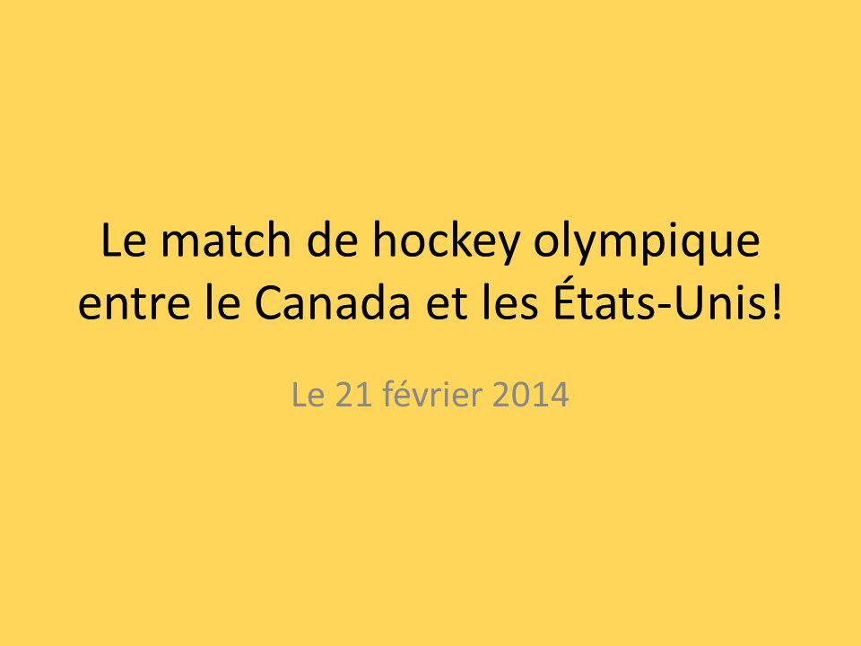Le match de hockey olympique entre le Canada et les États-Unis! Le 21 février 2014