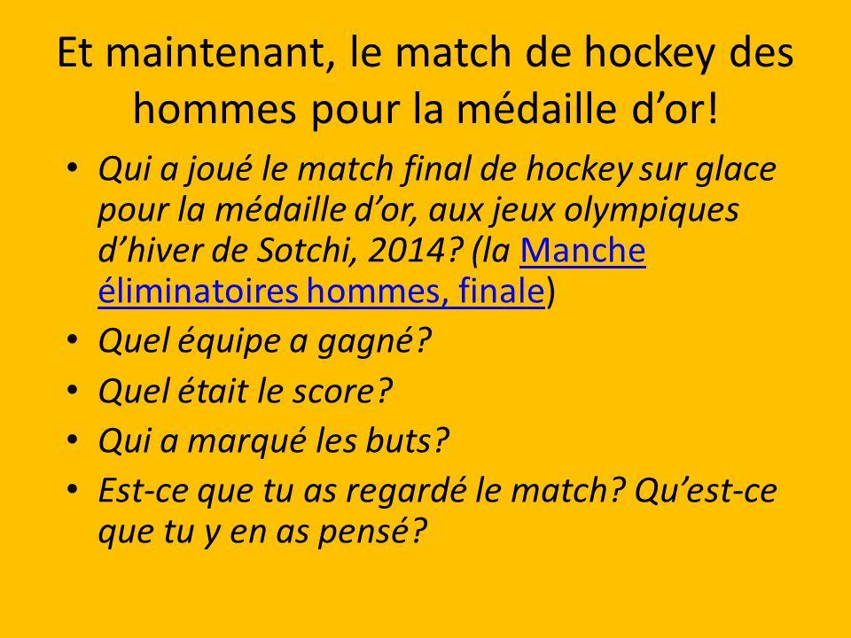 Et maintenant, le match de hockey des hommes pour la médaille dor! Qui a joué le match final de hockey sur glace pour la médaille dor, aux jeux olympi