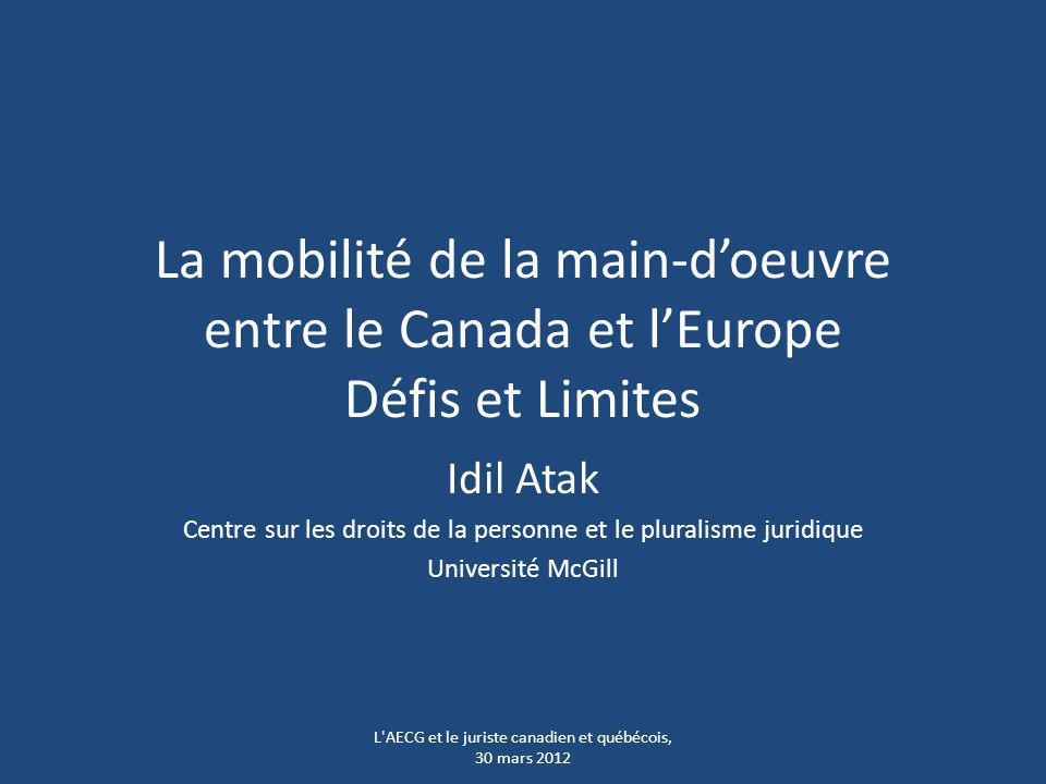 La mobilité de la main-doeuvre entre le Canada et lEurope Défis et Limites Idil Atak Centre sur les droits de la personne et le pluralisme juridique U