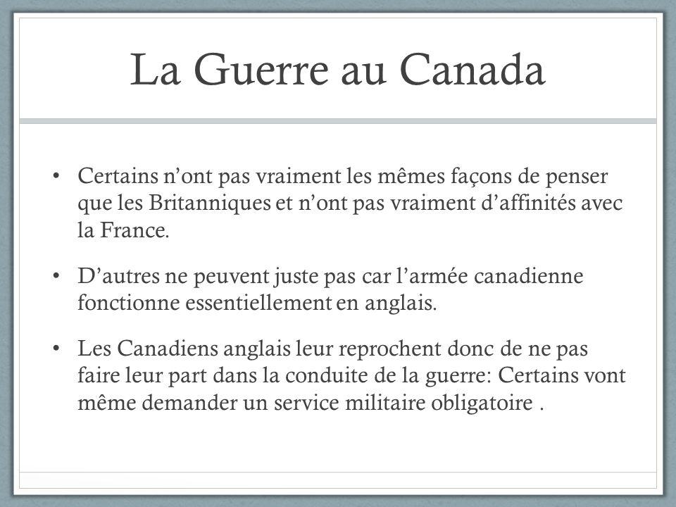 La Guerre au Canada Certains nont pas vraiment les mêmes façons de penser que les Britanniques et nont pas vraiment daffinités avec la France. Dautres