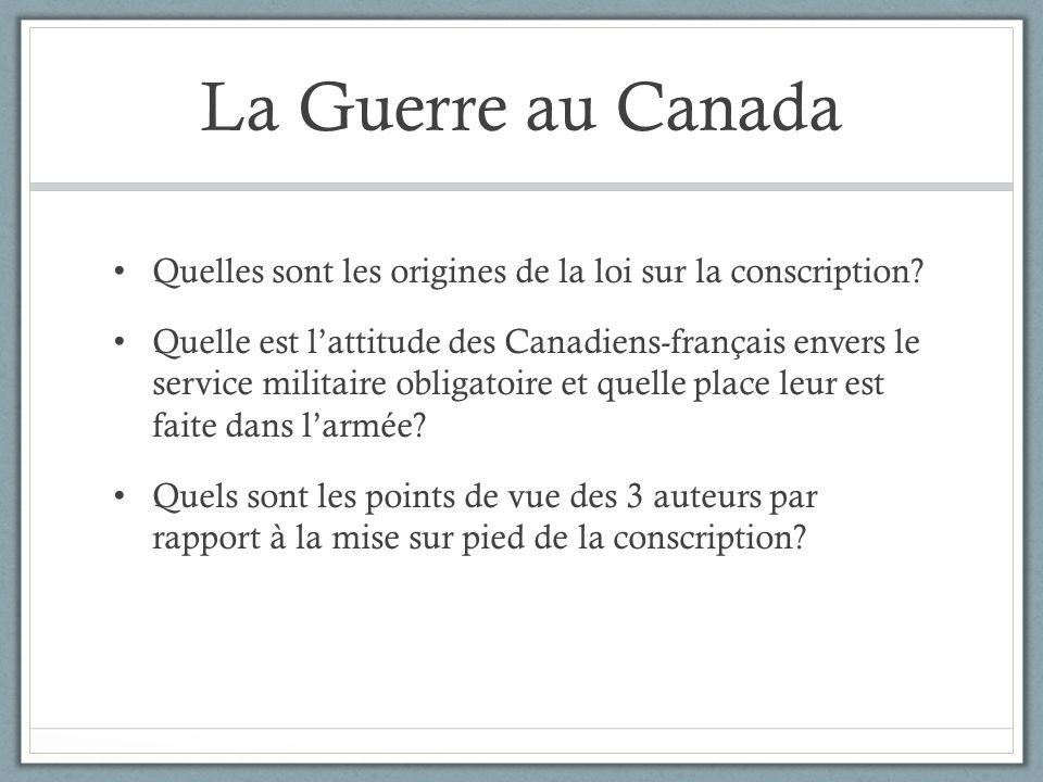 La Guerre au Canada Quelles sont les origines de la loi sur la conscription? Quelle est lattitude des Canadiens-français envers le service militaire o
