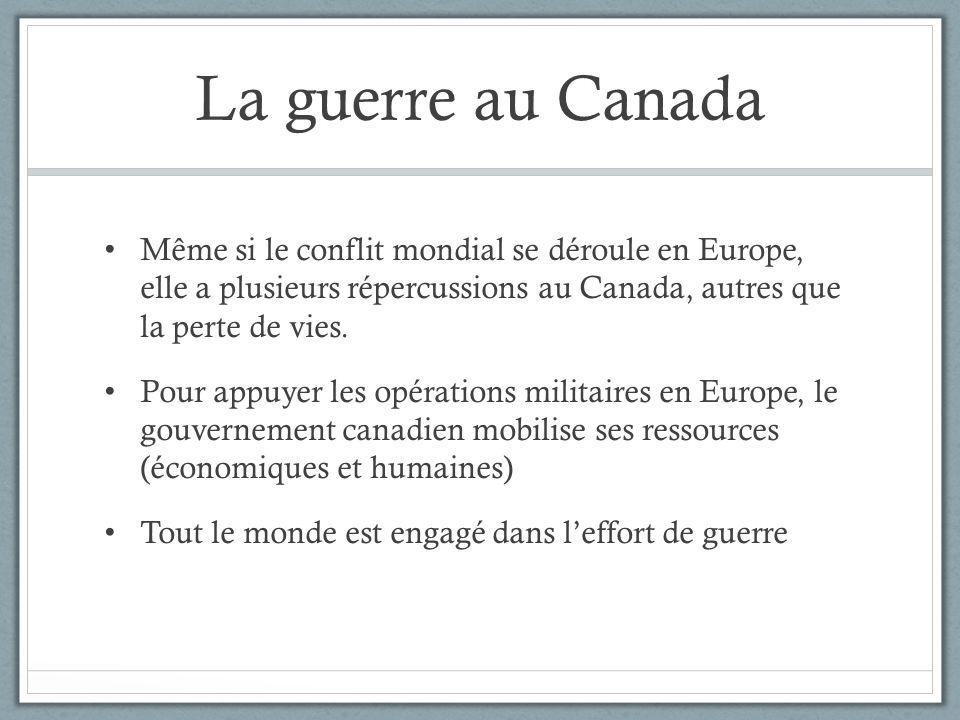 Même si le conflit mondial se déroule en Europe, elle a plusieurs répercussions au Canada, autres que la perte de vies. Pour appuyer les opérations mi