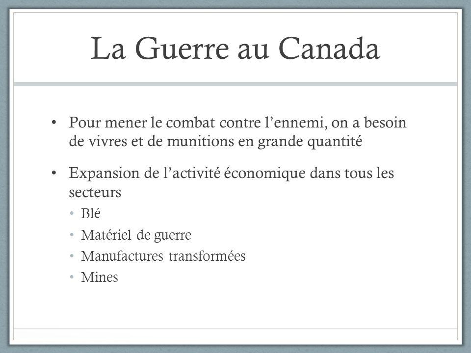 La Guerre au Canada Pour mener le combat contre lennemi, on a besoin de vivres et de munitions en grande quantité Expansion de lactivité économique da