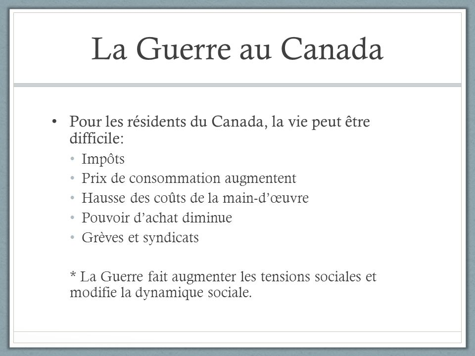 La Guerre au Canada Pour les résidents du Canada, la vie peut être difficile: Impôts Prix de consommation augmentent Hausse des coûts de la main-dœuvr