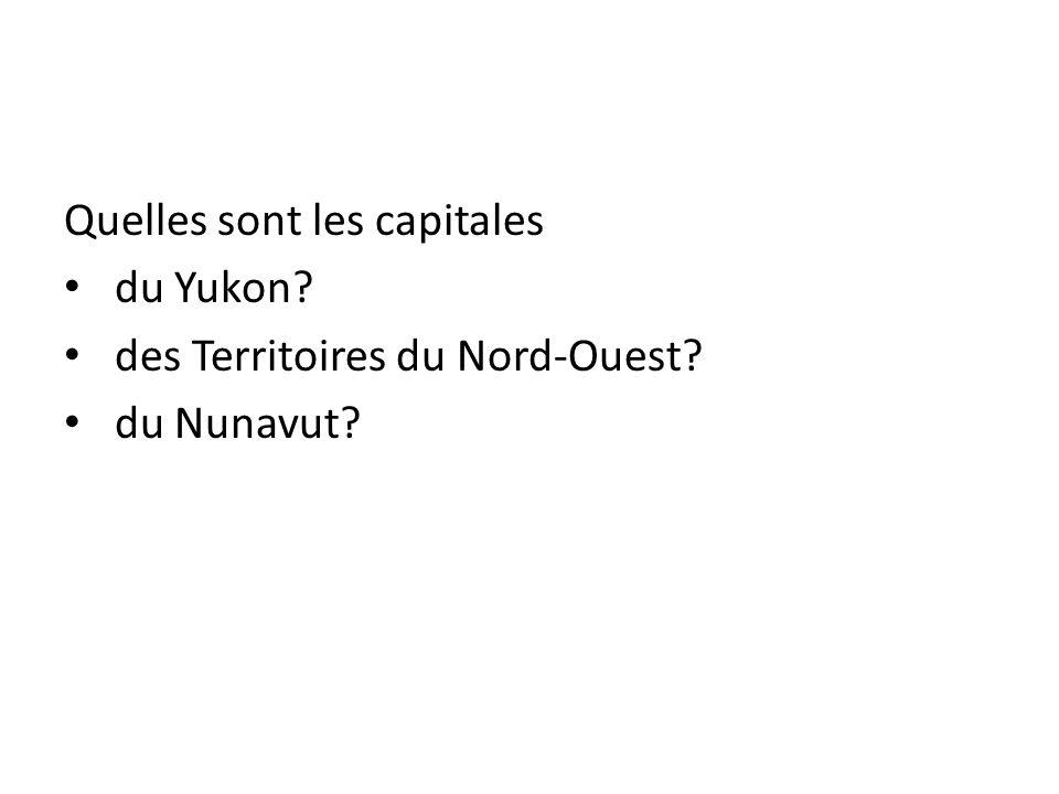 Quelles sont les capitales du Yukon? des Territoires du Nord-Ouest? du Nunavut?