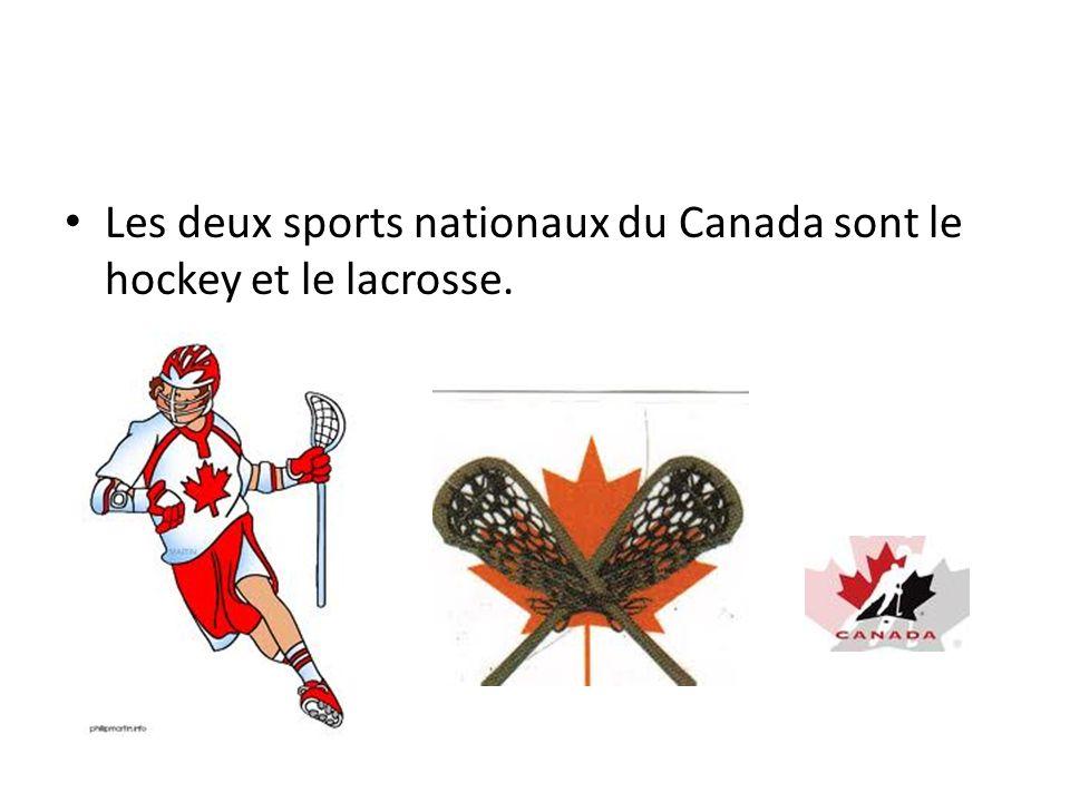 Les deux sports nationaux du Canada sont le hockey et le lacrosse.