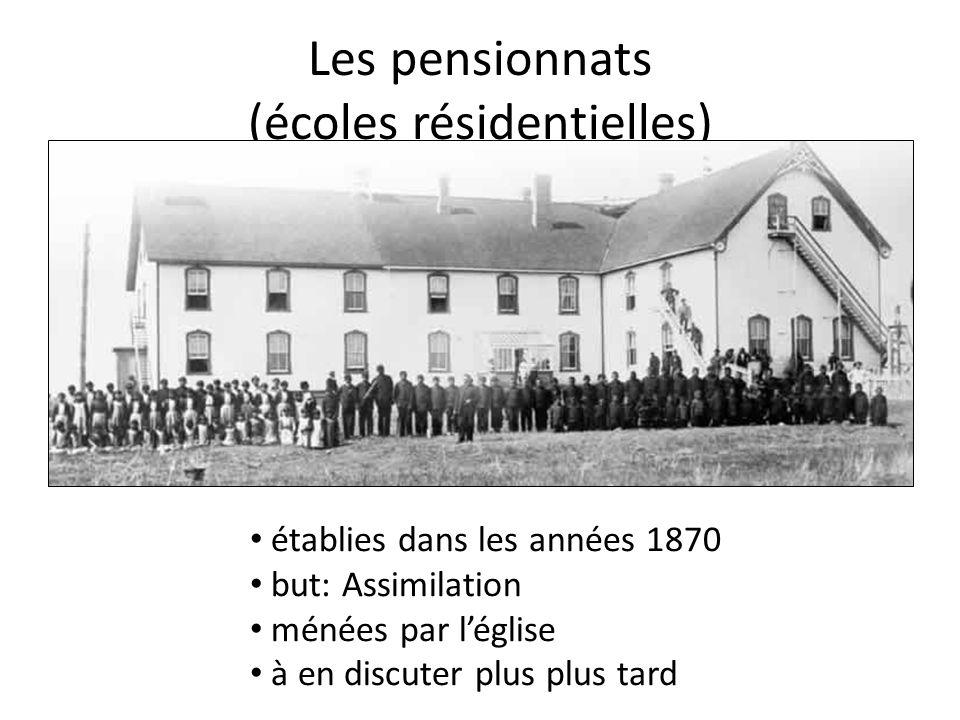 Les pensionnats (écoles résidentielles) établies dans les années 1870 but: Assimilation ménées par léglise à en discuter plus plus tard
