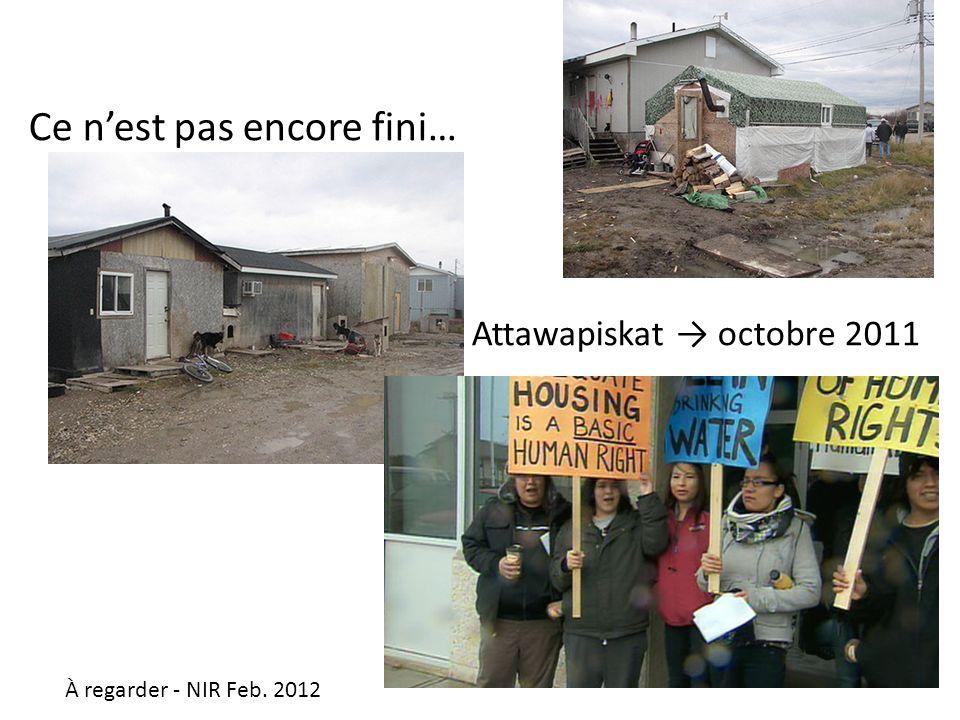 Ce nest pas encore fini… Attawapiskat octobre 2011 À regarder - NIR Feb. 2012