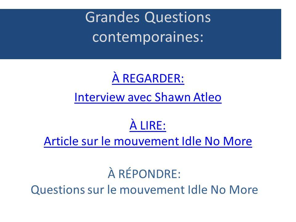 Grandes Questions contemporaines: À REGARDER: Interview avec Shawn Atleo À LIRE: Article sur le mouvement Idle No More À RÉPONDRE: Questions sur le mo