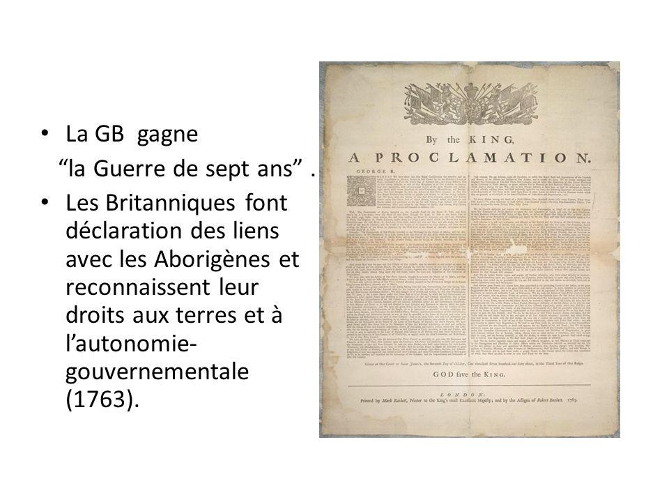 La GB gagne la Guerre de sept ans. Les Britanniques font déclaration des liens avec les Aborigènes et reconnaissent leur droits aux terres et à lauton