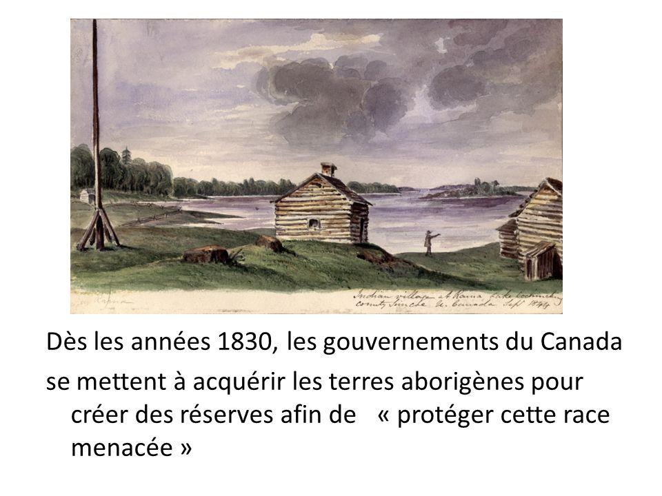 Dès les années 1830, les gouvernements du Canada se mettent à acquérir les terres aborigènes pour créer des réserves afin de « protéger cette race men