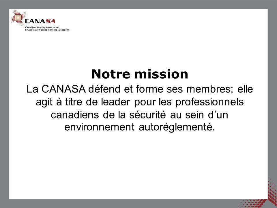Notre mission La CANASA défend et forme ses membres; elle agit à titre de leader pour les professionnels canadiens de la sécurité au sein dun environn