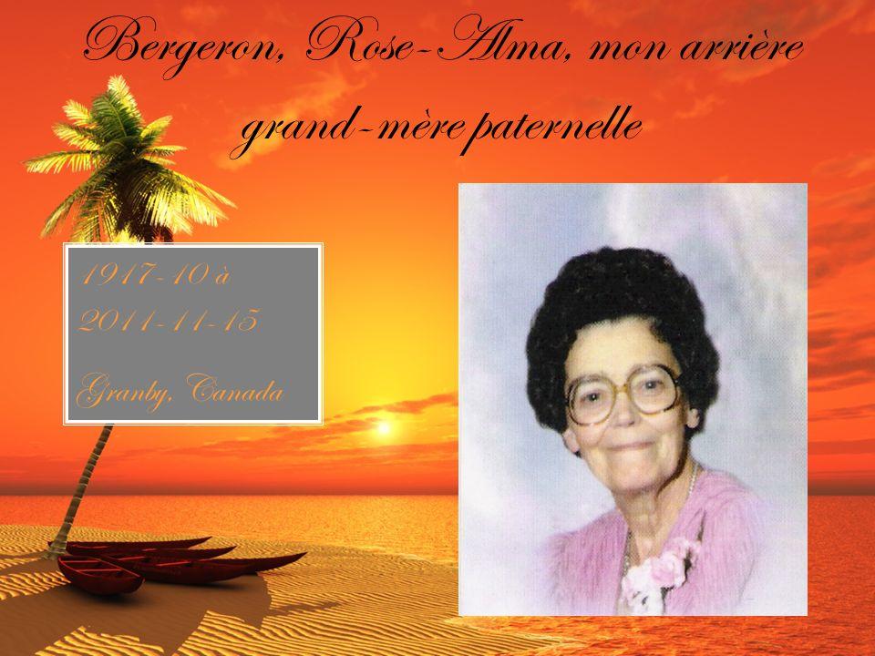 Bergeron, Rose-Alma, mon arrière grand-mère paternelle 1917-10 à 2011-11-15 Granby, Canada
