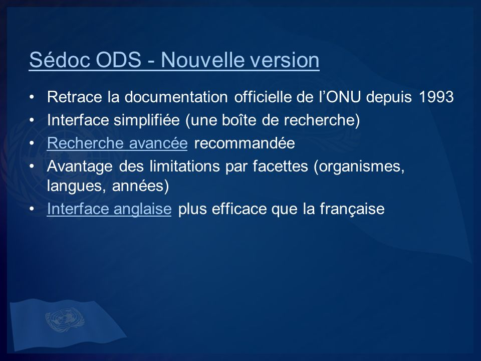 Sédoc ODS - Nouvelle version Retrace la documentation officielle de lONU depuis 1993 Interface simplifiée (une boîte de recherche) Recherche avancée r