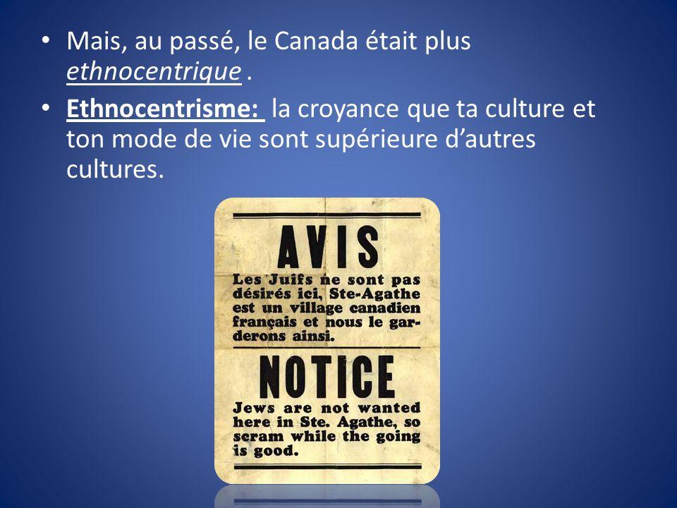 Mais, au passé, le Canada était plus ethnocentrique.