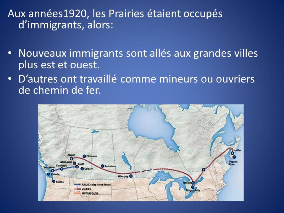 Aux années1920, les Prairies étaient occupés dimmigrants, alors: Nouveaux immigrants sont allés aux grandes villes plus est et ouest.