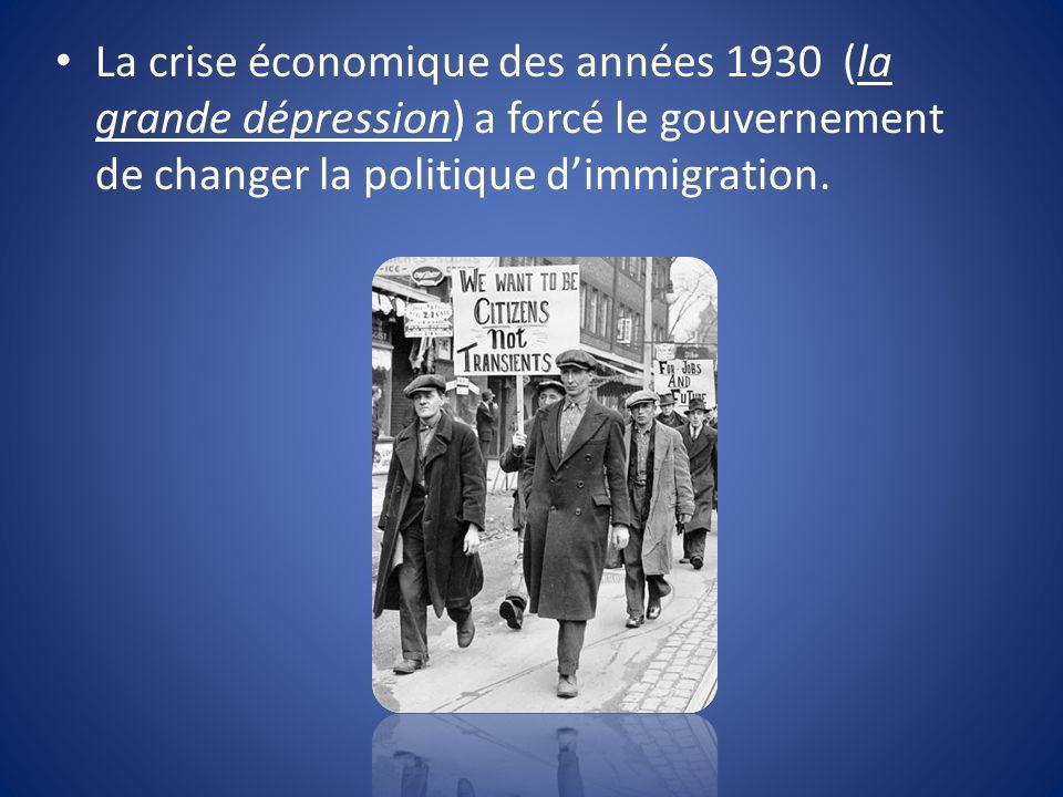 La crise économique des années 1930 (la grande dépression) a forcé le gouvernement de changer la politique dimmigration.