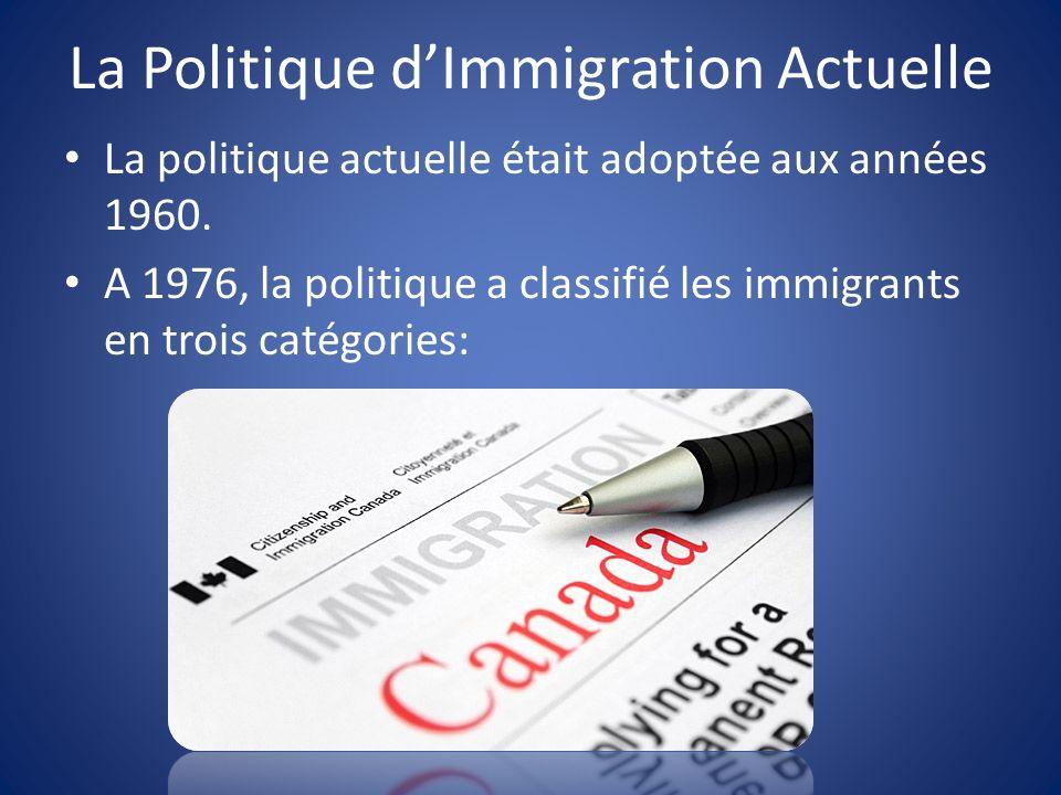 La Politique dImmigration Actuelle La politique actuelle était adoptée aux années 1960.