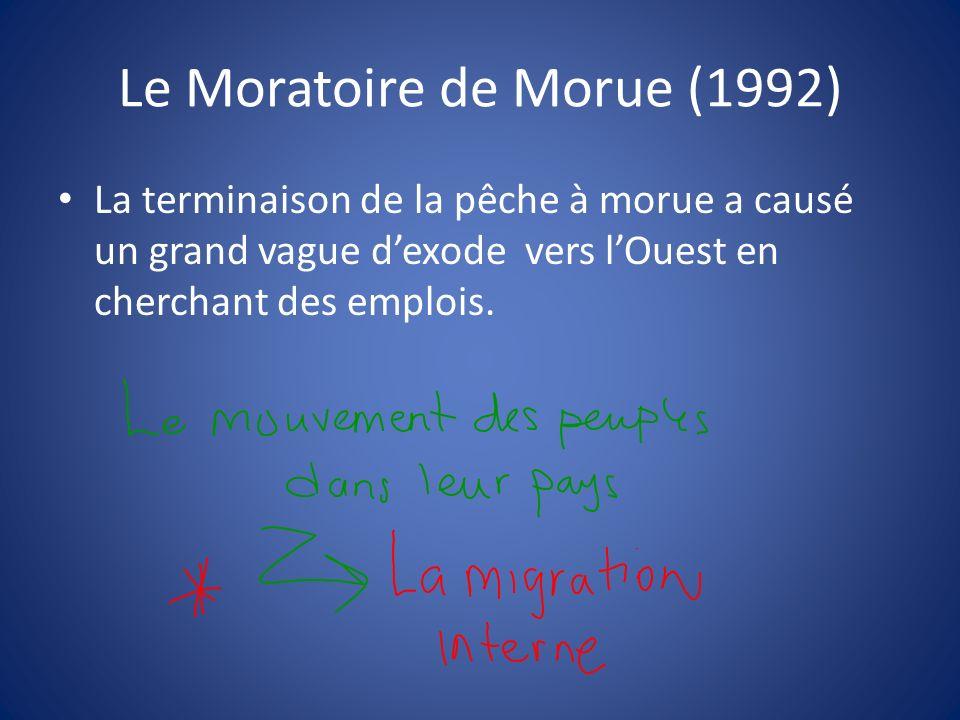 Le Moratoire de Morue (1992) La terminaison de la pêche à morue a causé un grand vague dexode vers lOuest en cherchant des emplois.
