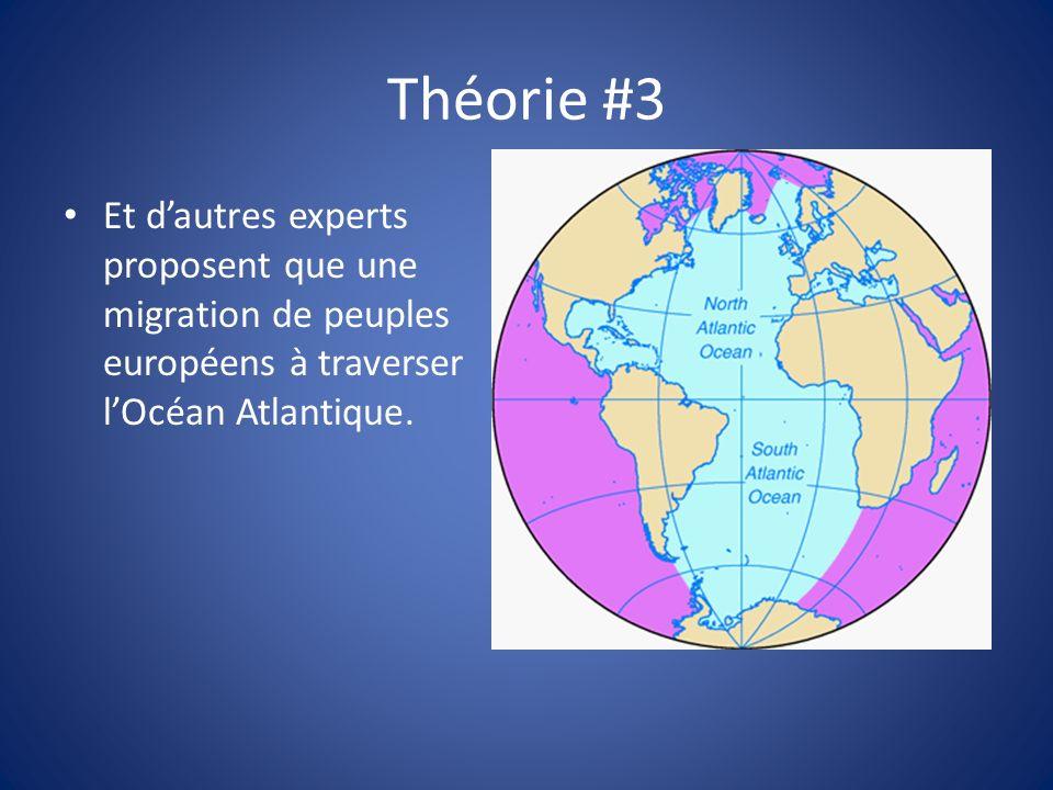 Théorie #3 Et dautres experts proposent que une migration de peuples européens à traverser lOcéan Atlantique.