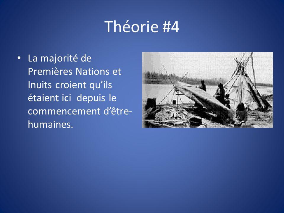 Théorie #4 La majorité de Premières Nations et Inuits croient quils étaient ici depuis le commencement dêtre- humaines.
