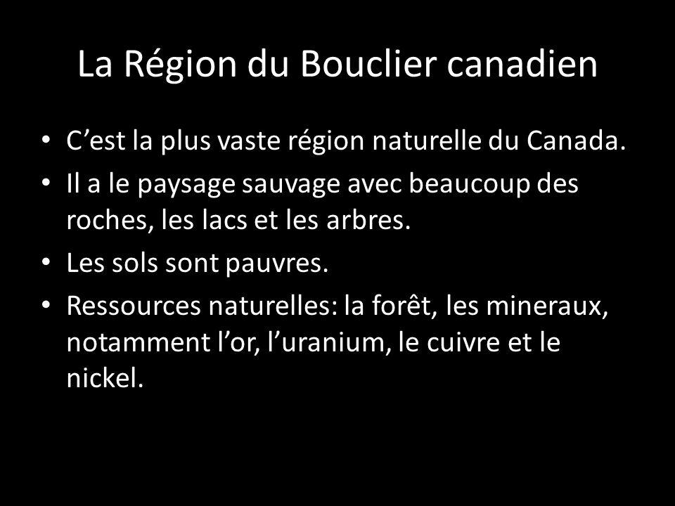Cest la plus vaste région naturelle du Canada. Il a le paysage sauvage avec beaucoup des roches, les lacs et les arbres. Les sols sont pauvres. Ressou