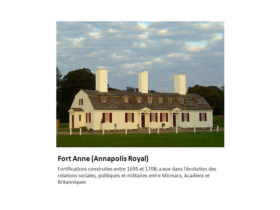 Fort Anne (Annapolis Royal) Fortifications construites entre 1695 et 1708; a eue dans l'évolution des relations sociales, politiques et militaires ent