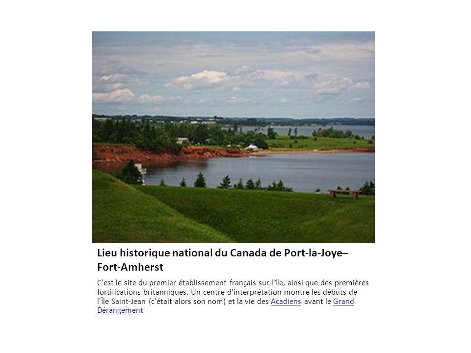 Lieu historique national du Canada de Port-la-Joye– Fort-Amherst C est le site du premier établissement français sur l île, ainsi que des premières fortifications britanniques.