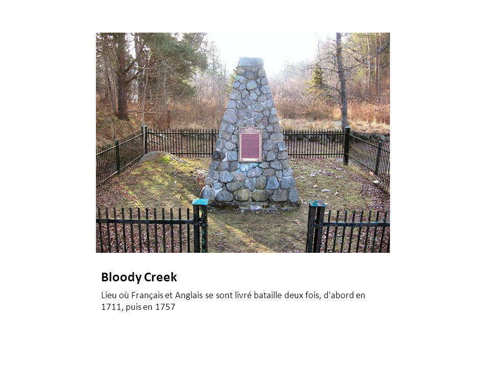 Bloody Creek Lieu où Français et Anglais se sont livré bataille deux fois, d'abord en 1711, puis en 1757