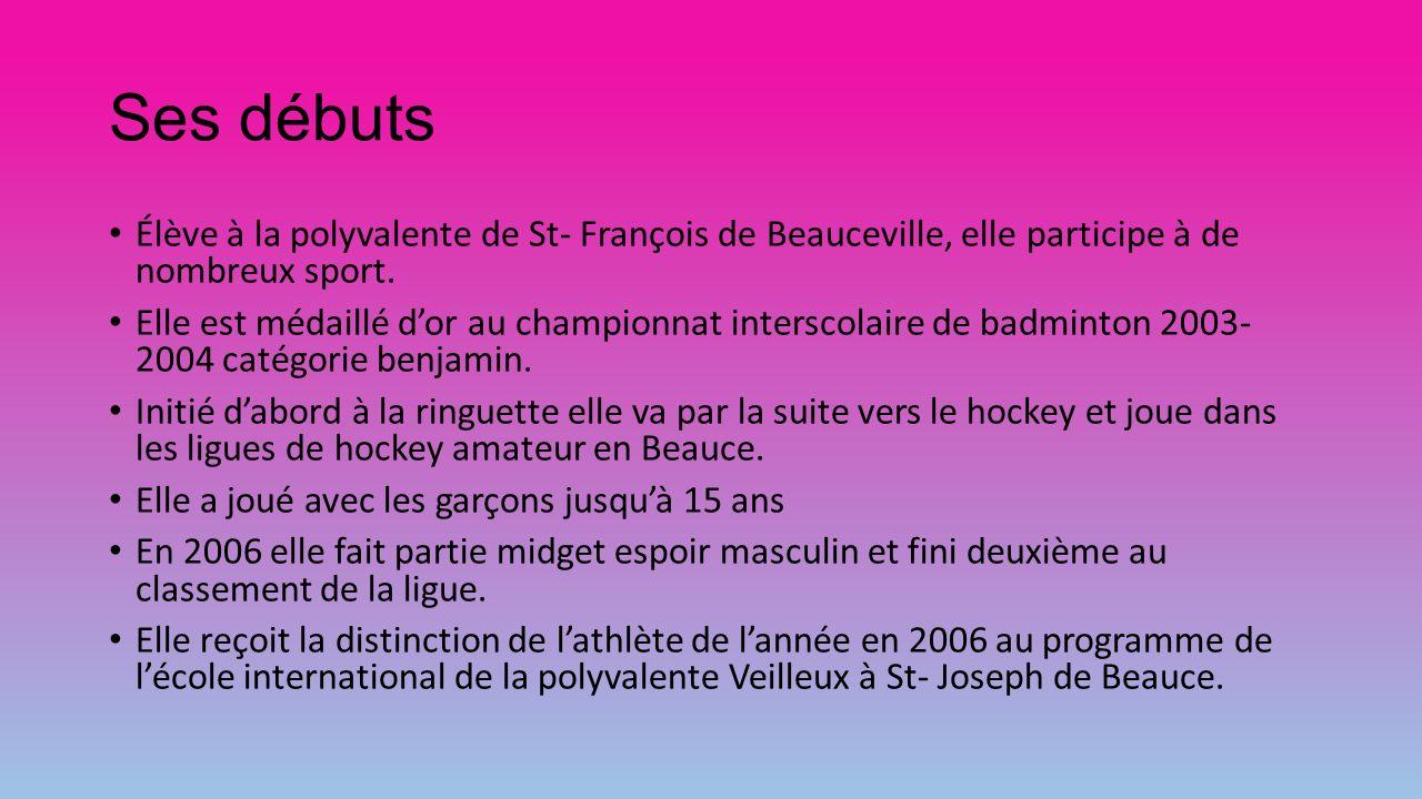 Ses débuts Élève à la polyvalente de St- François de Beauceville, elle participe à de nombreux sport. Elle est médaillé dor au championnat interscolai