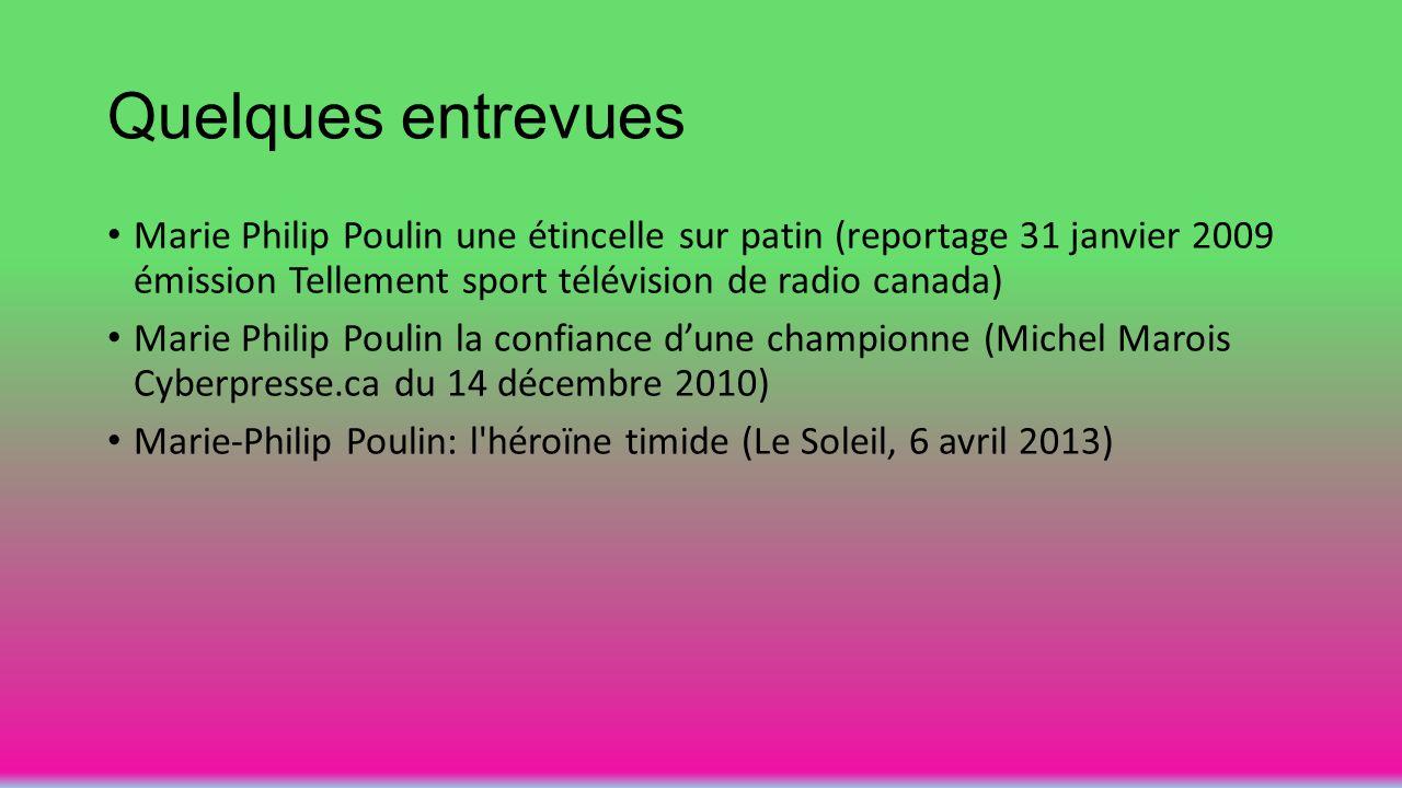 Quelques entrevues Marie Philip Poulin une étincelle sur patin (reportage 31 janvier 2009 émission Tellement sport télévision de radio canada) Marie P