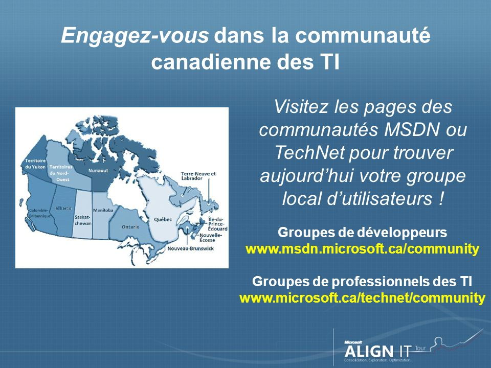 Visitez les pages des communautés MSDN ou TechNet pour trouver aujourdhui votre groupe local dutilisateurs .