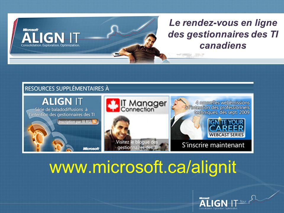 www.microsoft.ca/alignit Le rendez-vous en ligne des gestionnaires des TI canadiens