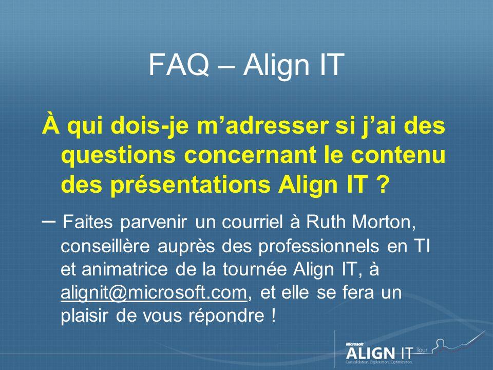 FAQ – Align IT À qui dois-je madresser si jai des questions concernant le contenu des présentations Align IT .