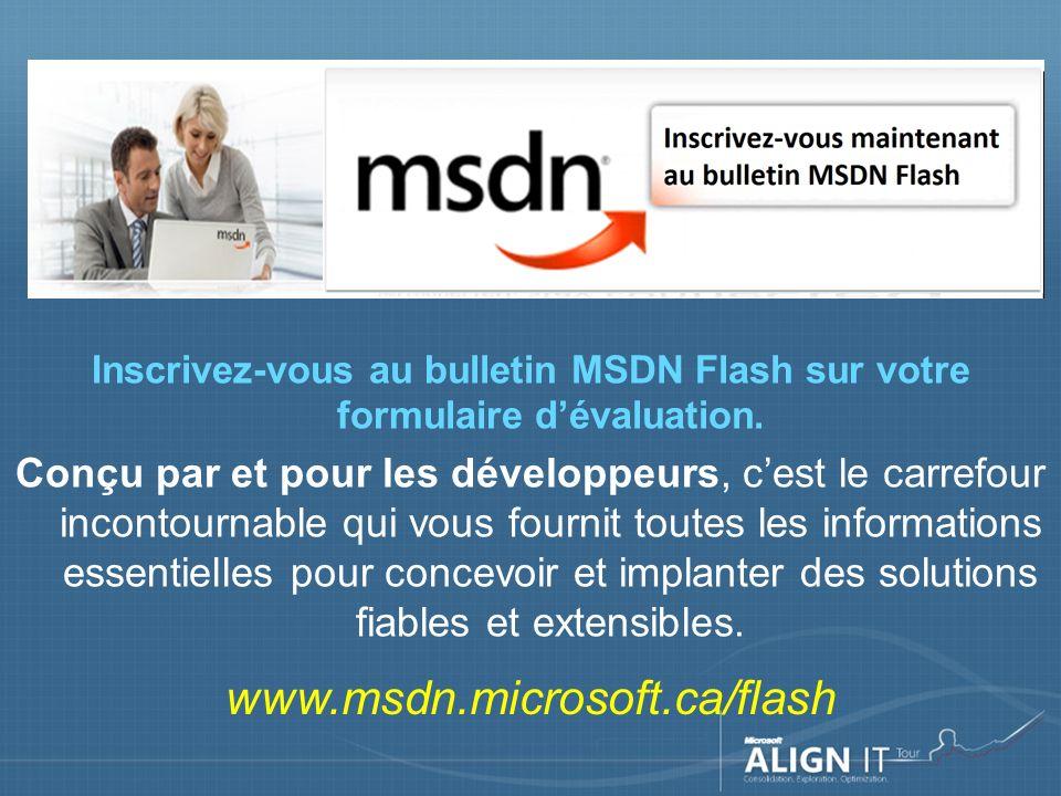 Inscrivez-vous au bulletin MSDN Flash sur votre formulaire dévaluation.