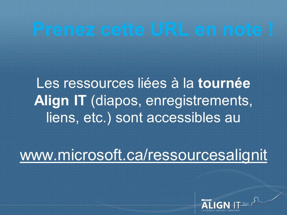 Les ressources liées à la tournée Align IT (diapos, enregistrements, liens, etc.) sont accessibles au www.microsoft.ca/ressourcesalignit Prenez cette URL en note !