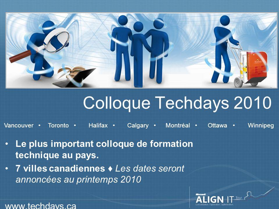 Colloque Techdays 2010 Le plus important colloque de formation technique au pays. 7 villes canadiennes Les dates seront annoncées au printemps 2010 ww