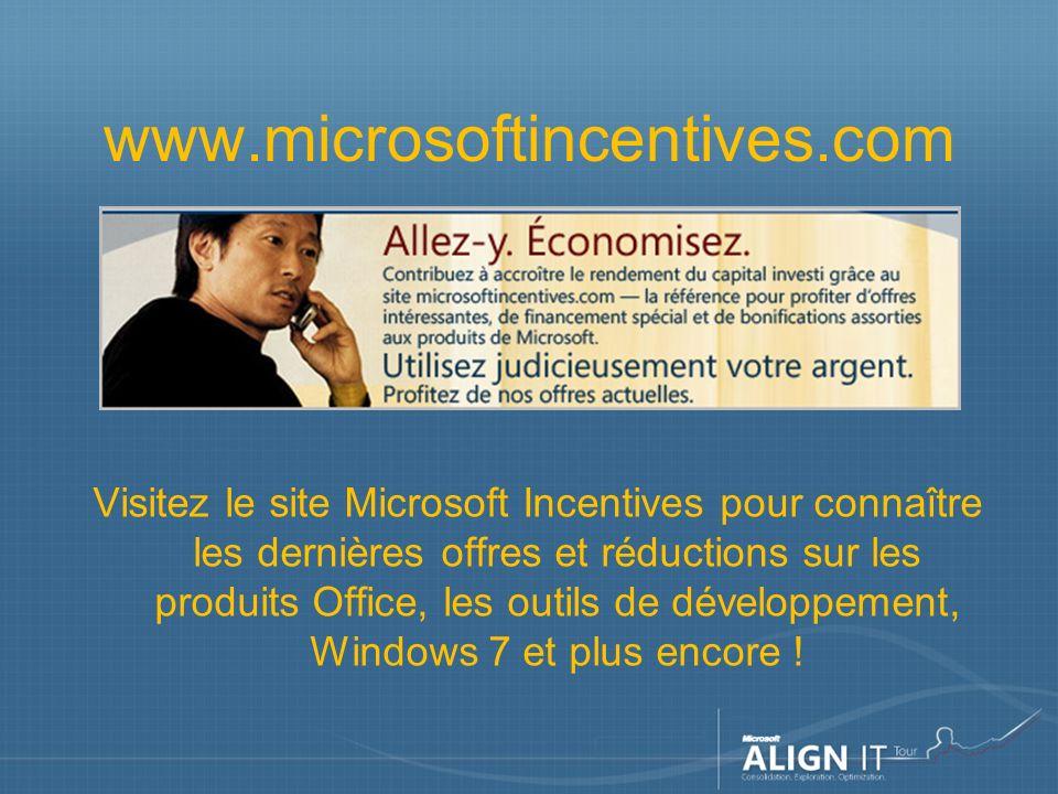 www.microsoftincentives.com Visitez le site Microsoft Incentives pour connaître les dernières offres et réductions sur les produits Office, les outils de développement, Windows 7 et plus encore !