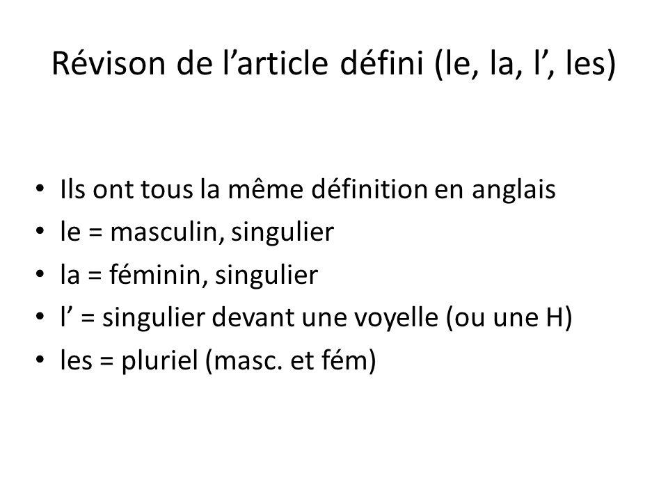 Révison de larticle défini (le, la, l, les) Ils ont tous la même définition en anglais le = masculin, singulier la = féminin, singulier l = singulier