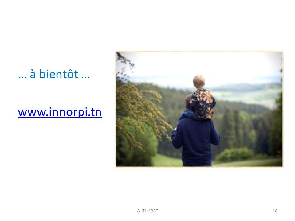 … à bientôt … www.innorpi.tn A. THABET18