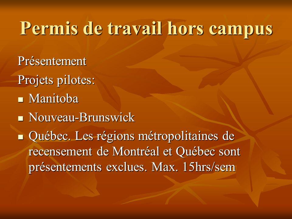 Permis de travail hors campus Présentement Projets pilotes: Manitoba Manitoba Nouveau-Brunswick Nouveau-Brunswick Québec.