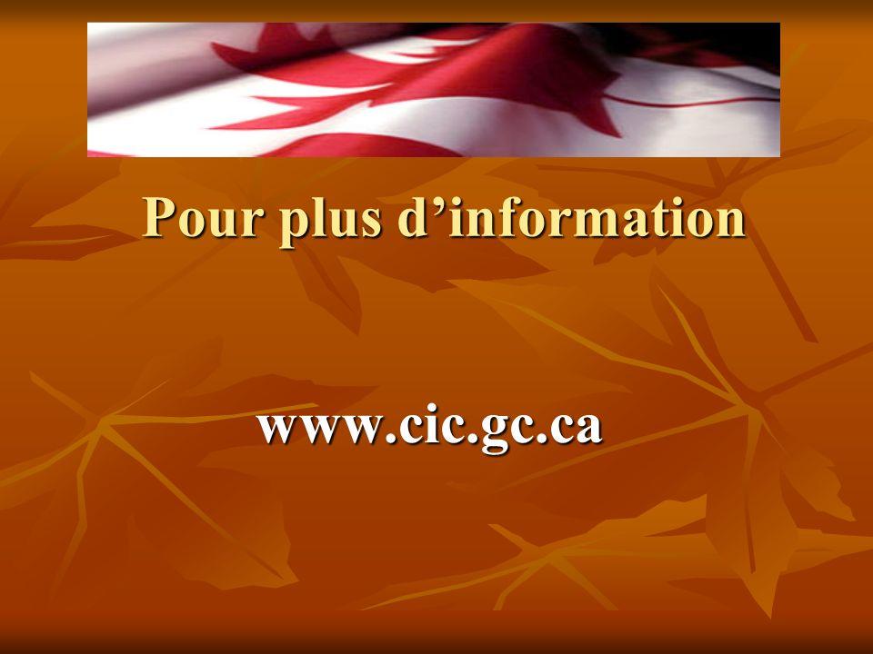www.cic.gc.ca Pour plus dinformation