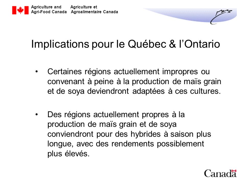 Agriculture and Agriculture et Agri-Food Canada Agroalimentaire Canada Implications pour le Québec & lOntario Certaines régions actuellement impropres