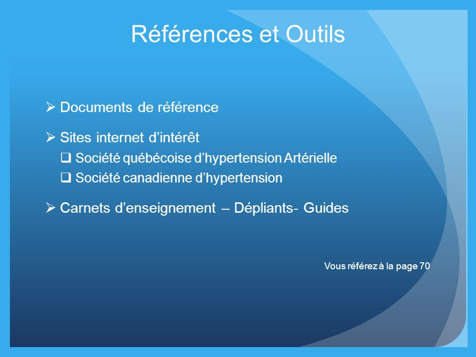 Références et Outils Documents de référence Sites internet dintérêt Société québécoise dhypertension Artérielle Société canadienne dhypertension Carne