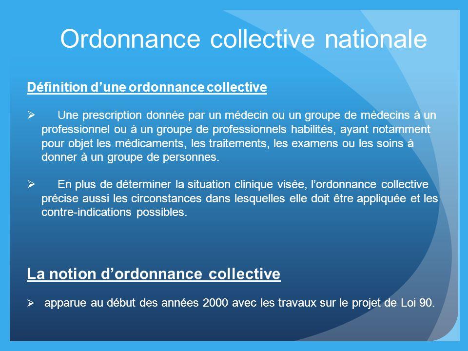 Ordonnance collective nationale Définition dune ordonnance collective Une prescription donnée par un médecin ou un groupe de médecins à un professionn