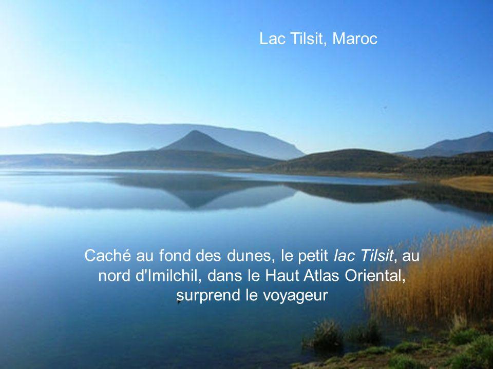 Lac de Villeneuve, France Lac Tilsit, Maroc Caché au fond des dunes, le petit lac Tilsit, au nord d Imilchil, dans le Haut Atlas Oriental, surprend le voyageur