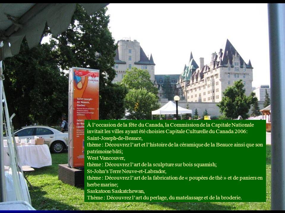 À loccasion de la fête du Canada, la Commission de la Capitale Nationale invitait les villes ayant été choisies Capitale Culturelle du Canada 2006: Saint-Joseph-de-Beauce, thème : Découvrez lart et lhistoire de la céramique de la Beauce ainsi que son patrimoine bâti; West Vancouver, thème : Découvrez lart de la sculpture sur bois squamish; St-Johns Terre Neuve-et-Labrador, thème : Découvrez lart de la fabrication de « poupées de thé » et de paniers en herbe marine; Saskatoon Saskatchewan, Thème : Découvrez lart du perlage, du matelassage et de la broderie.