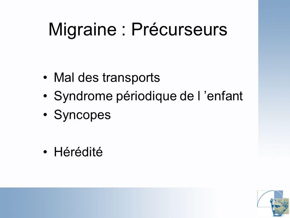 Migraine : Précurseurs Mal des transports Syndrome périodique de l enfant Syncopes Hérédité